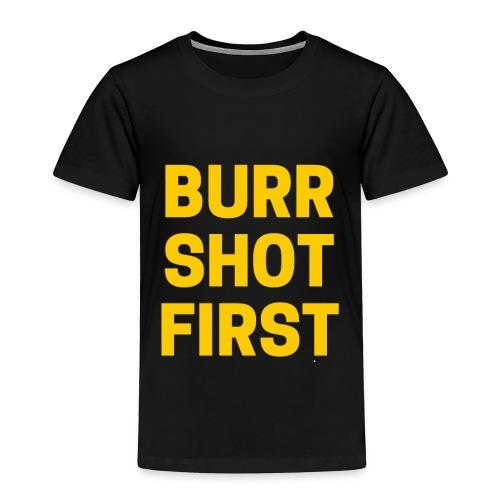 Burr Shot First Quote Tee T-shirt - Toddler Premium T-Shirt