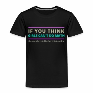 A Noether Think Coming - Toddler Premium T-Shirt