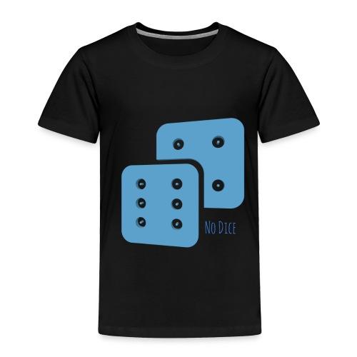 No Dice - Toddler Premium T-Shirt