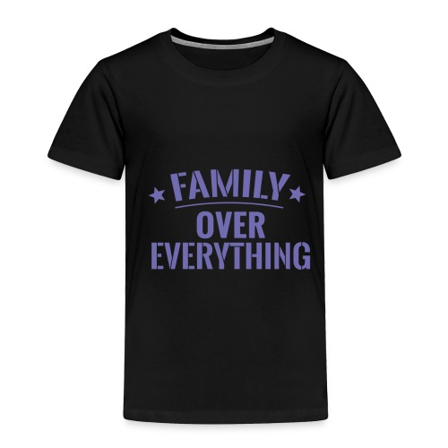 FAMILY OVER EVERYTHING - Toddler Premium T-Shirt