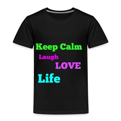 Keep Calm, Laugh, Love Life - Toddler Premium T-Shirt