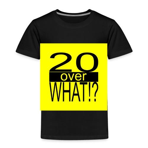 20 over WHAT!? logo (black/yellow) - Toddler Premium T-Shirt