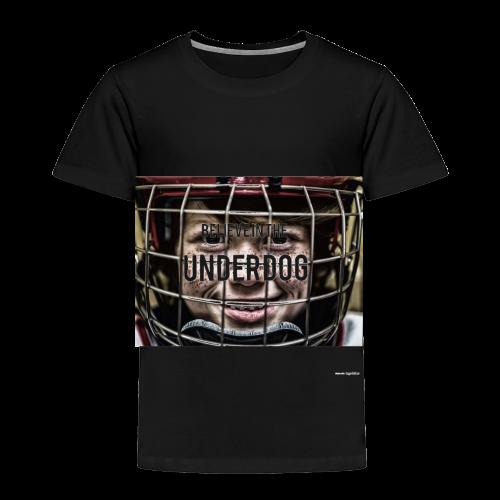 Believe in the underdog - Toddler Premium T-Shirt
