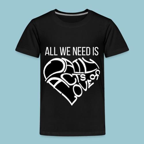 ALL WE NEED IS - Dark Shirt - Toddler Premium T-Shirt