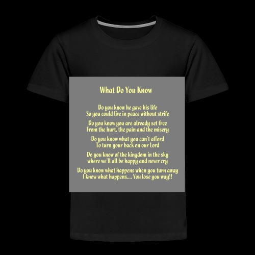 What Do You Know - Toddler Premium T-Shirt