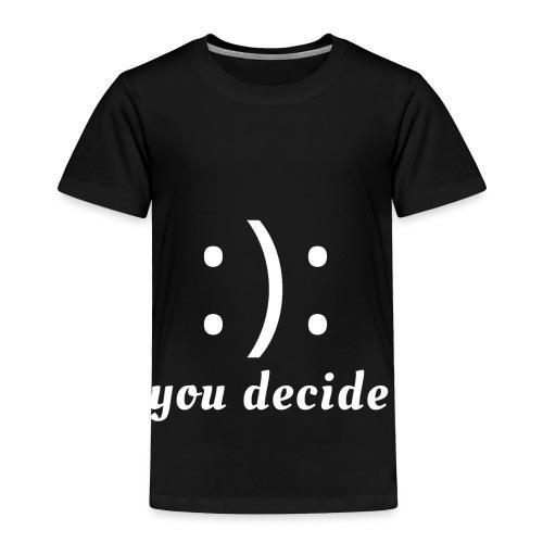 :): you decide (white writing) - Toddler Premium T-Shirt