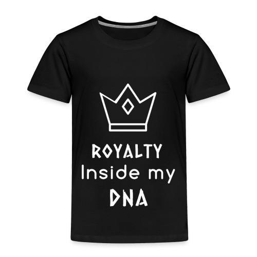 Royalty Inside My DNA - Toddler Premium T-Shirt