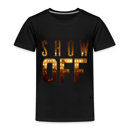 Show Off - Toddler Premium T-Shirt