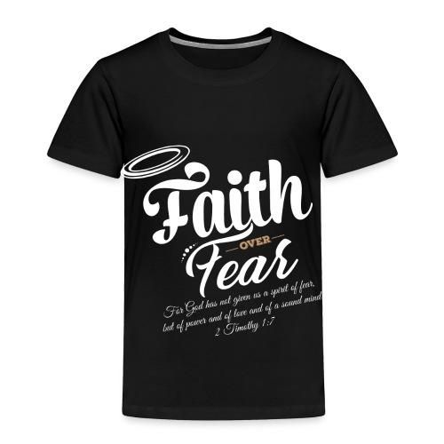 Faith Over Fear - Toddler Premium T-Shirt