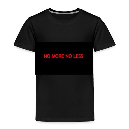 NO MORE NO LESS - Toddler Premium T-Shirt