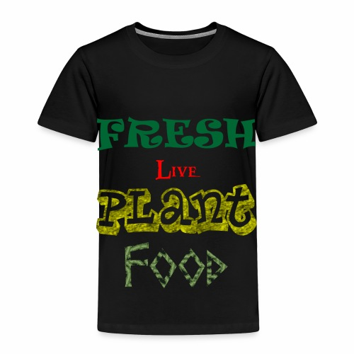 Fresh Live Plant Food - Toddler Premium T-Shirt