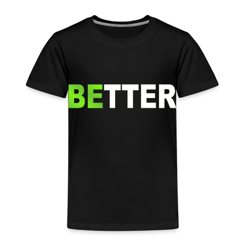 be better - Toddler Premium T-Shirt
