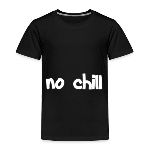 no chill - Toddler Premium T-Shirt