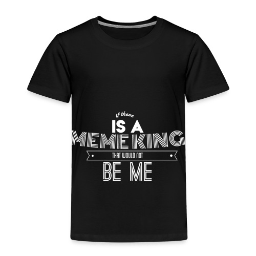 Meme King Apparel - Toddler Premium T-Shirt