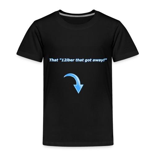 12lber that got away! - Toddler Premium T-Shirt