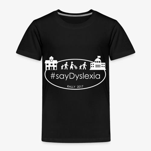 #SayDyslexia (White) - Toddler Premium T-Shirt