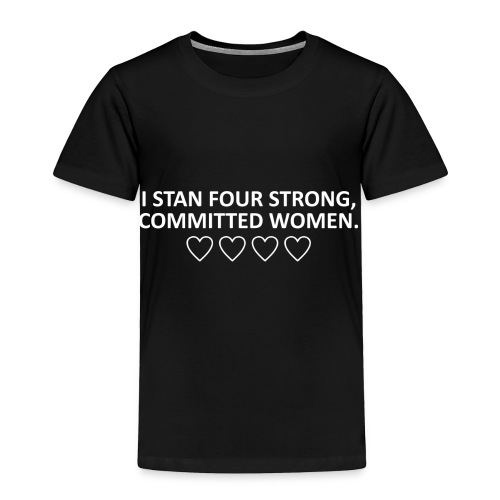 I STAN FOUR STRONG COMMITTED WOMEN - Toddler Premium T-Shirt
