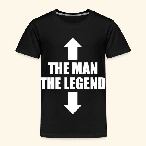 THE MAN THE LEGEND - Toddler Premium T-Shirt