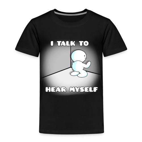 I talk to hear myself - Toddler Premium T-Shirt