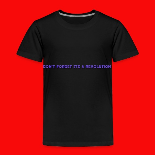 DON'T FORGOT ITS A REVOLUTION - Toddler Premium T-Shirt