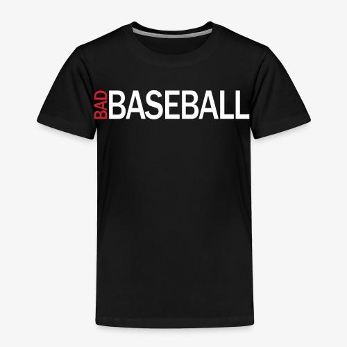 bad baseball shirt - Toddler Premium T-Shirt