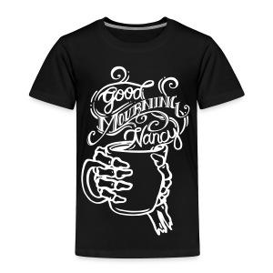 Good Mourning Nancy Logo - Toddler Premium T-Shirt
