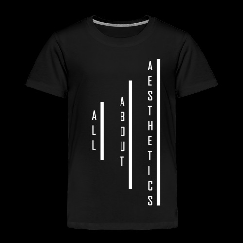 All About Aesthetics Vertical - Toddler Premium T-Shirt