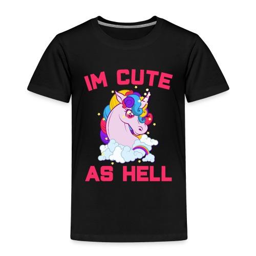 I Am Cute As Hell - Toddler Premium T-Shirt
