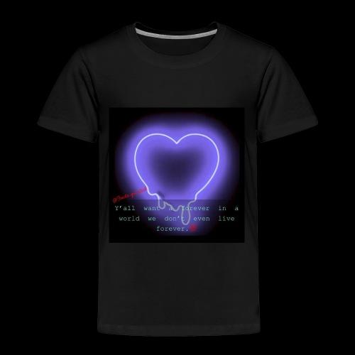 Forever isn't real - Toddler Premium T-Shirt