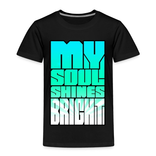 My Soul Shines Bright - Toddler Premium T-Shirt