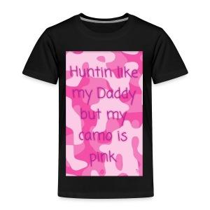 Huntin like daddy - Toddler Premium T-Shirt
