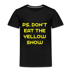 Ps. Don't Eat The Yellow Snow - Toddler Premium T-Shirt