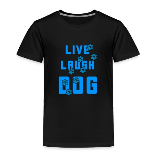 Live, Laugh, Dog - Toddler Premium T-Shirt
