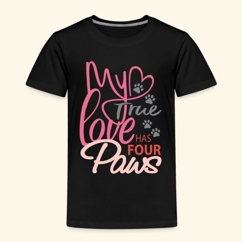 My True Love Has Four Paws - Toddler Premium T-Shirt