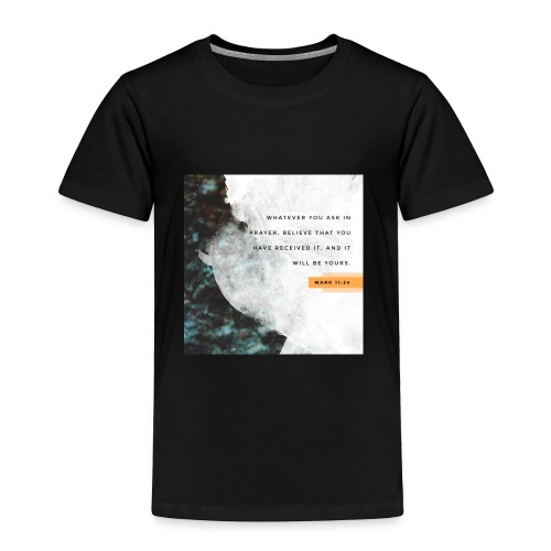 Believe Mark 11:24 - Toddler Premium T-Shirt