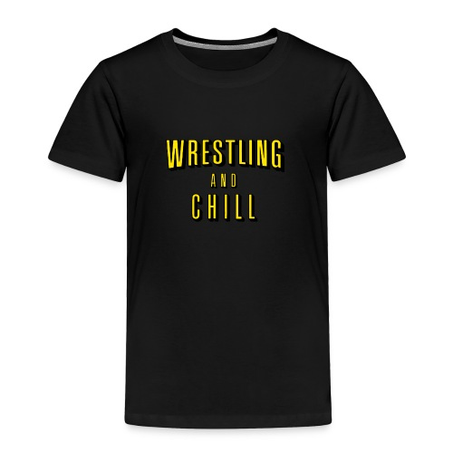 wrestling and chill - Toddler Premium T-Shirt