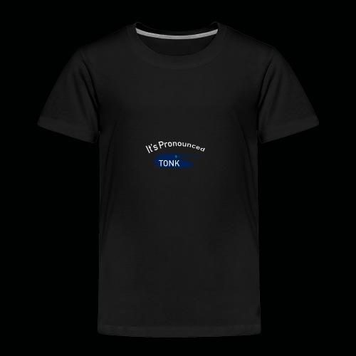 ItsPronouncedTONK - Toddler Premium T-Shirt