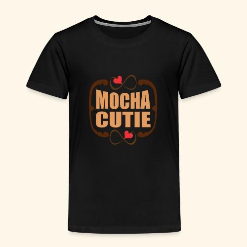 MOCHA CUTIE! - Toddler Premium T-Shirt