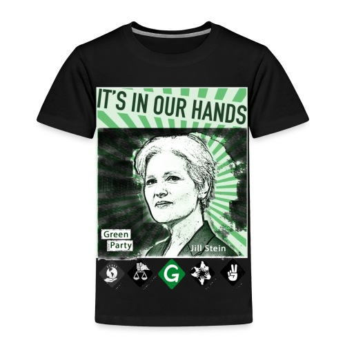 Its_In_Our_Hands-Jill_Stein-Green_Party - Toddler Premium T-Shirt