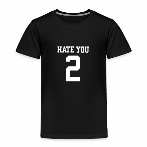HATE YOU 2 - Toddler Premium T-Shirt