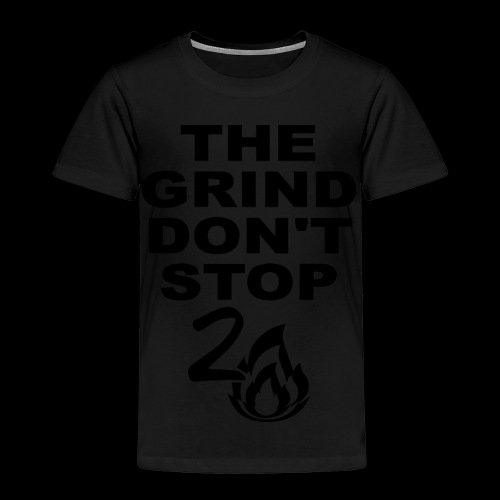 Grind Don't Stop - Toddler Premium T-Shirt