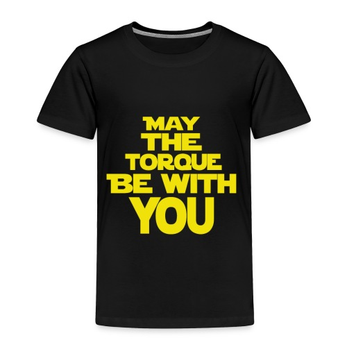 May The Torque Be With You - Toddler Premium T-Shirt