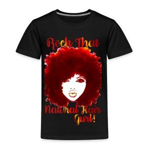 Rock That Natural Hair Gurl ! - Toddler Premium T-Shirt