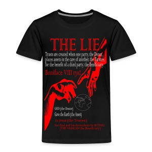 THE LIE OF ALL TIME! - Toddler Premium T-Shirt