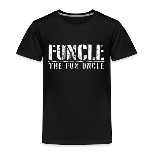 FUNCLE THE FUN UNCLE family joke funny Tshirt - Toddler Premium T-Shirt