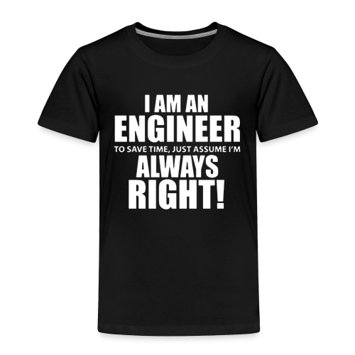 I Am An Engineer Let s Assume I m Always Right - Toddler Premium T-Shirt