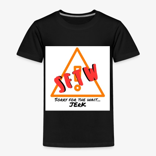 'Sorry For the Wait' - Toddler Premium T-Shirt