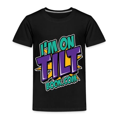 I am on TILT tricko - Toddler Premium T-Shirt