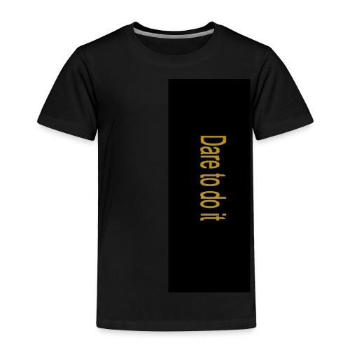 Dare to do it - Toddler Premium T-Shirt