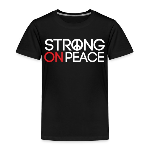 Strong ON Peace - Toddler Premium T-Shirt